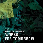 Eleventh_Dream_Day_Works_For_Tomorrow